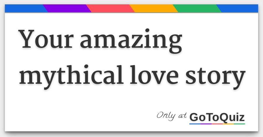 your amazing mythical love