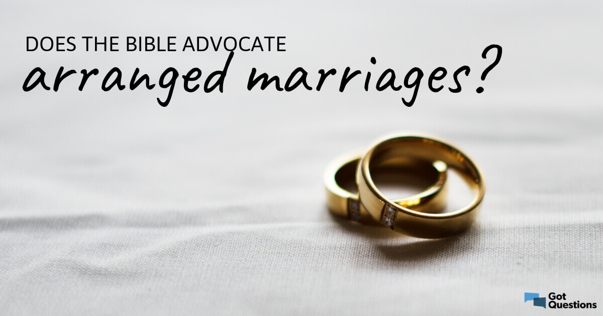 Does The Bible Advocate Arranged Marriages