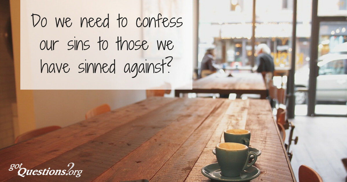 Do we need to confess our sins to those we have sinned