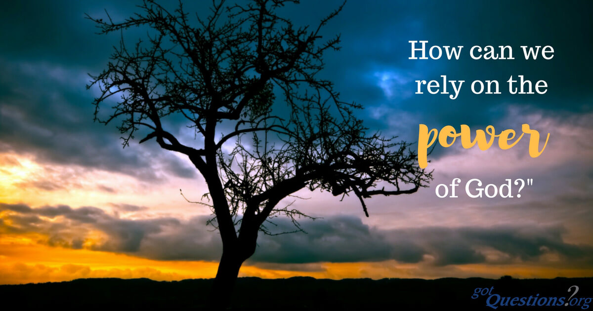 How Can We Rely On The Power Of God?