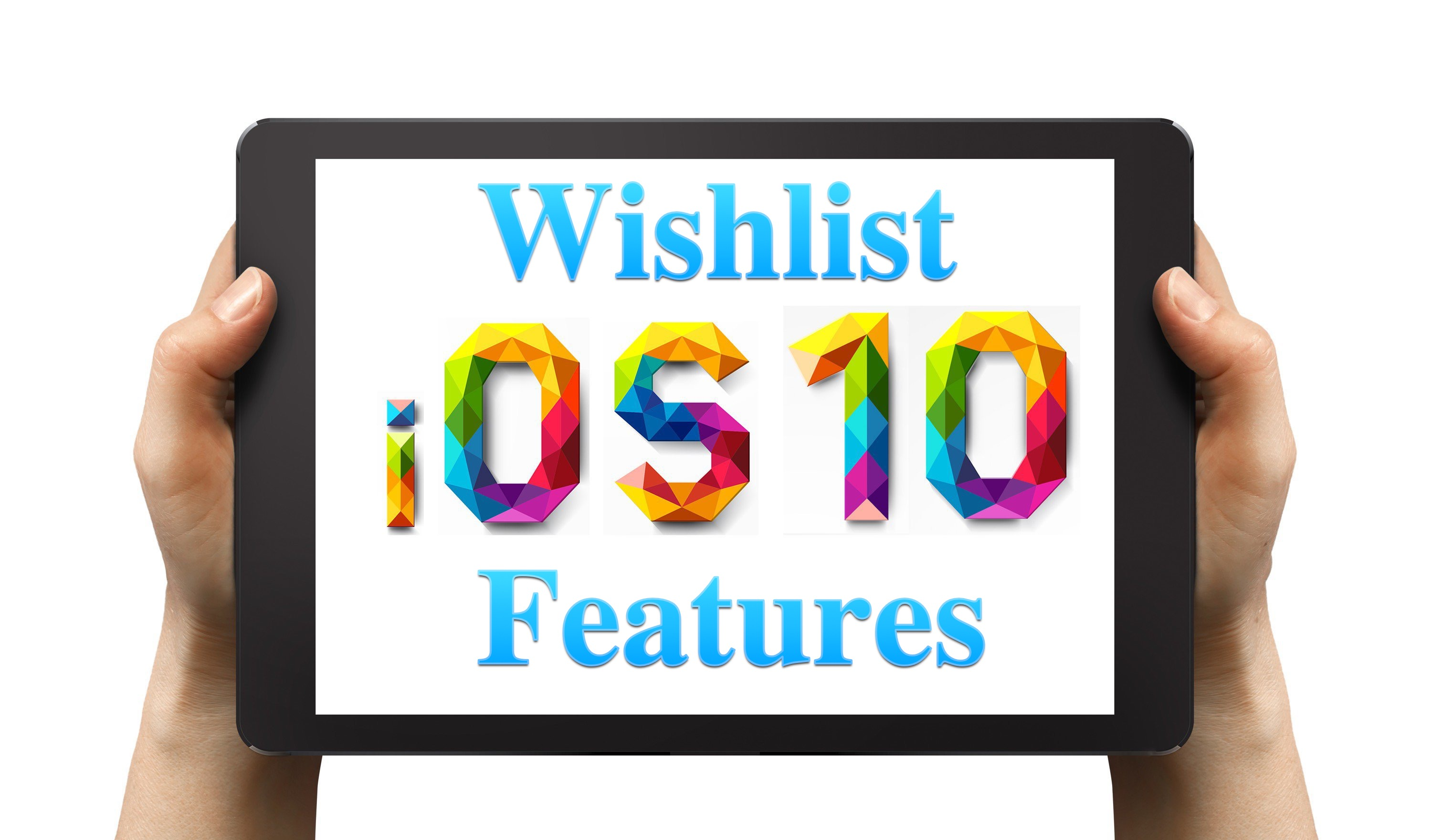 8 iOS 10 Features We Still Want for iPhone & iPad