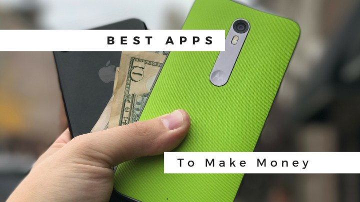 The best apps to make money on your iPhone or Android.