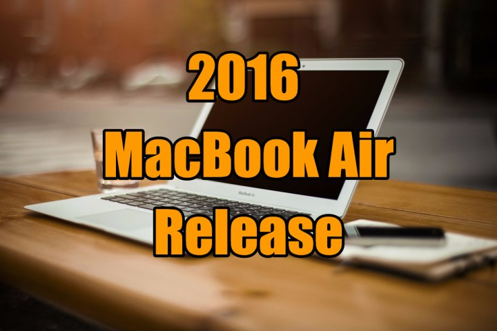 Everything you need to know about the MacBook Air 2016 release date and features.