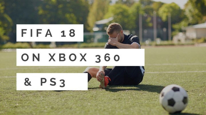 We could see FIFA 18 for Xbox 360 and PS3.