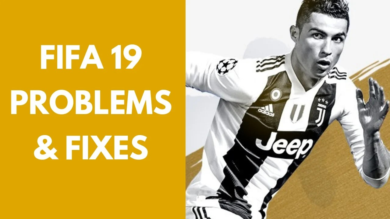 7 Common FIFA 19 Problems & How to Fix Them