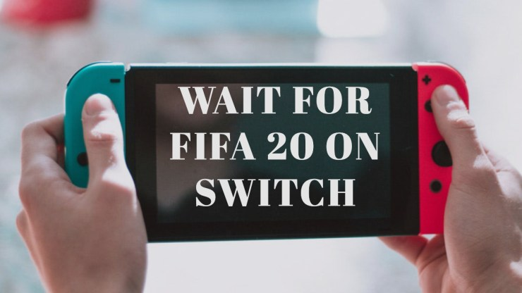 Don't Pre-Order FIFA 20 for the Nintendo Switch