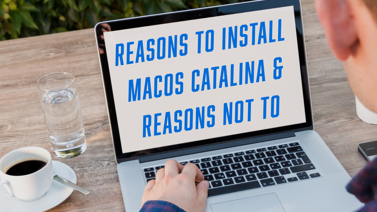 Why you should install macOS Catalina today and why you should wait
