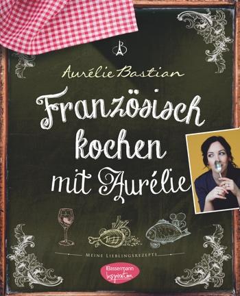 Franzoesisch Kochen mit Aurelie Cover Aurelie Bastian |GourmetGuerilla.de