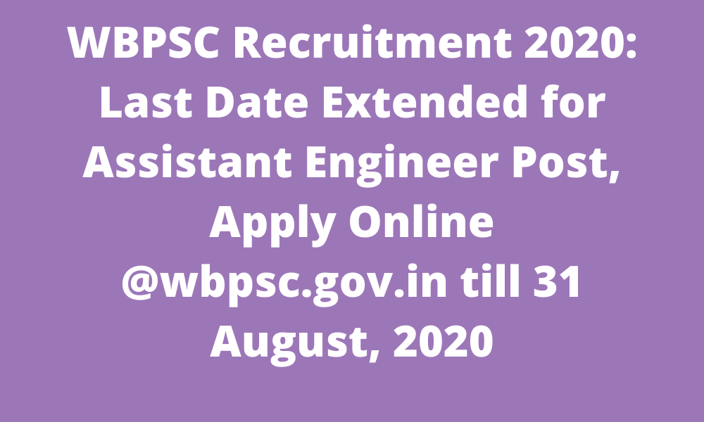 WBPSC Recruitment 2020_ Last Date Extended for Assistant Engineer