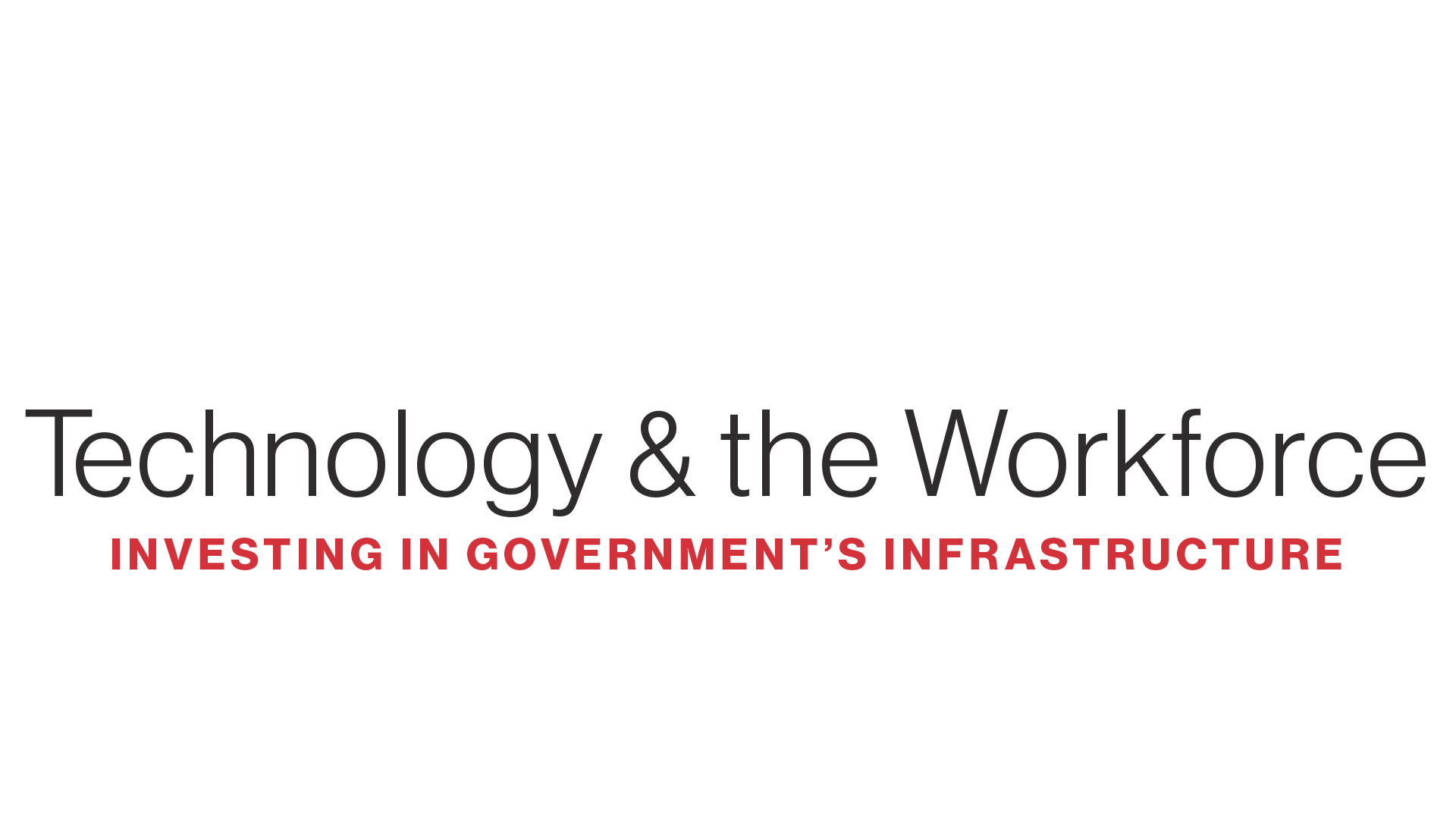 Technology and the Workforce: Investing in Government's