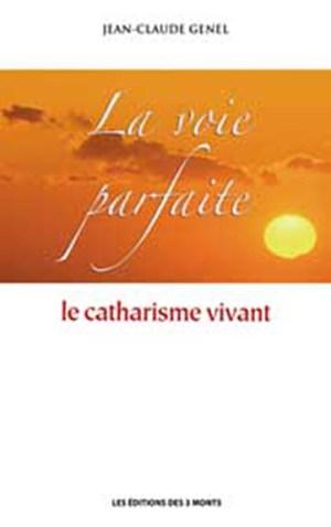 Voie parfaite, cathare, catharisme, au-delà de la vérité historique, aventure spirituelle, terre occitane, résonance avec l'âme cathare, résurgence essénienne, Christ, Jean