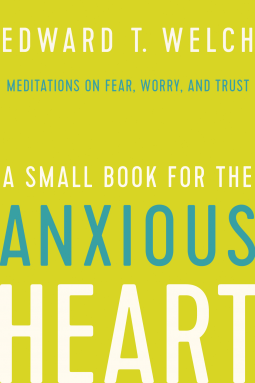 a small book for the anxious heart by ed welch graceandpeaceradio thy kingdom comma