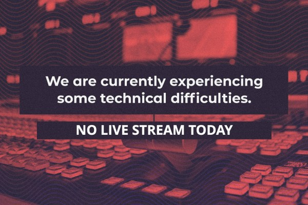 We are currently experiencing some technical difficulties. No Live Stream Today