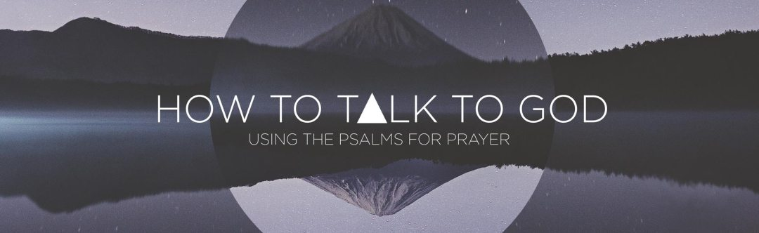 Hot to Talk to God - Sermon Series on Prayer and the Psalms - Grace Community Church