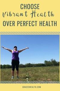 vibrant health over perfect health