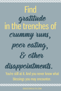 Find gratitude in bad runs, poor eating and other disappointments. Amy Connell   GracedHealth.com