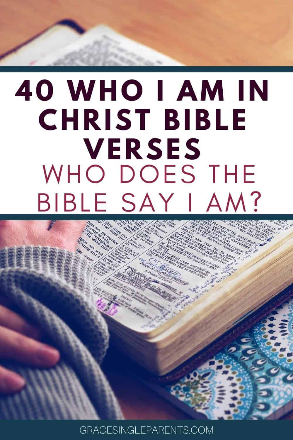 40 Who I am In Christ Bible Verses You Can Cling To