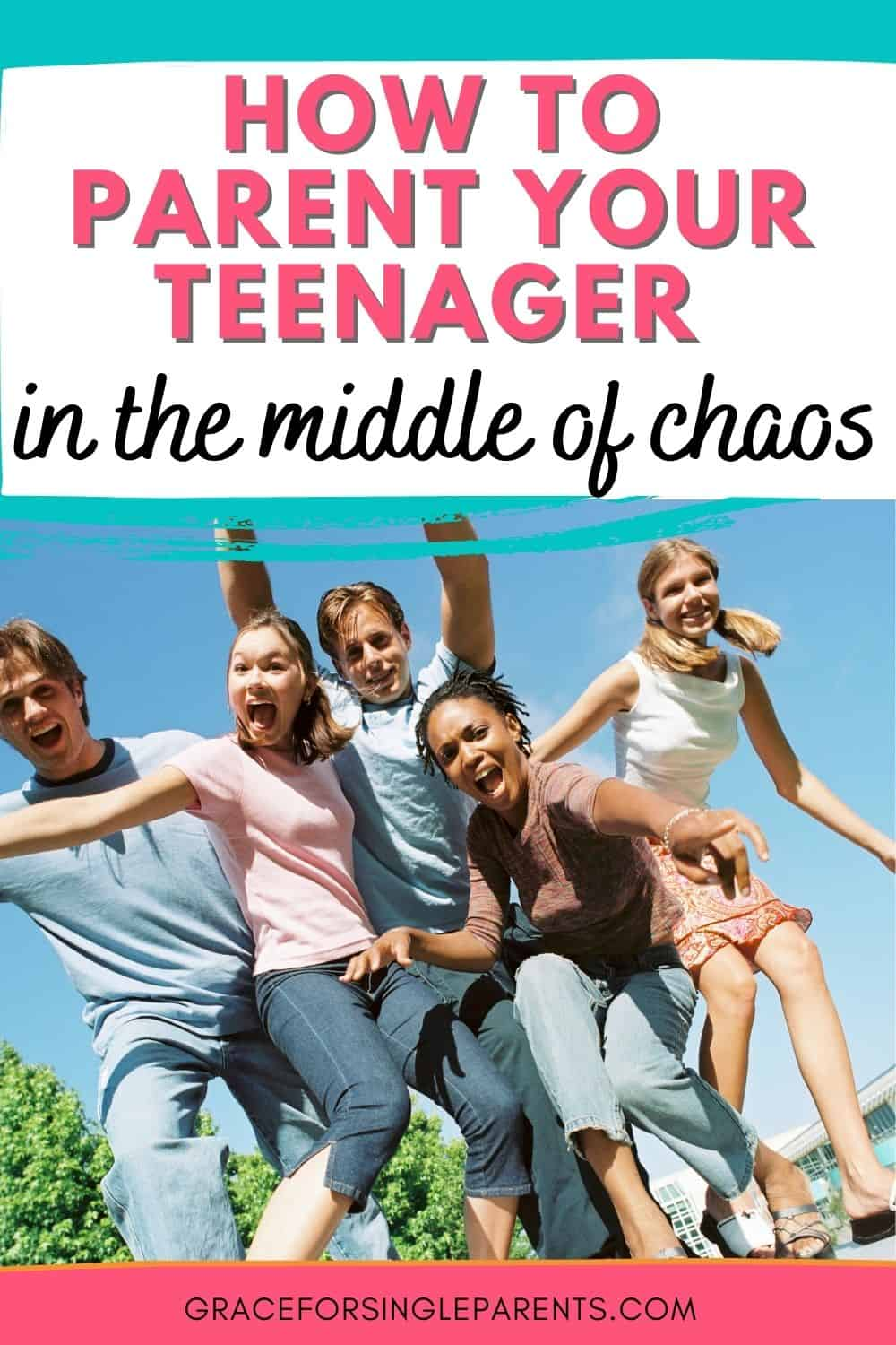 Parenting Your Teen in the Middle of Chaos