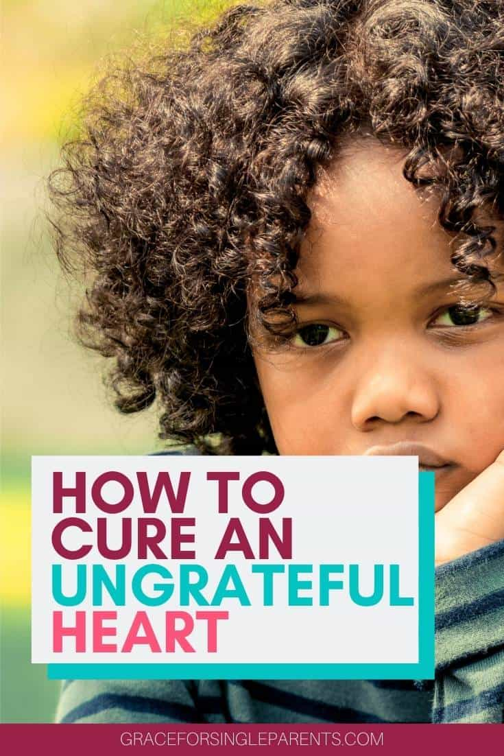 3 Ways to Cure an Ungrateful Heart