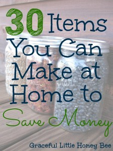 30 Items You Can Make at Home to Save Money on gracefullittlehoneybee.com