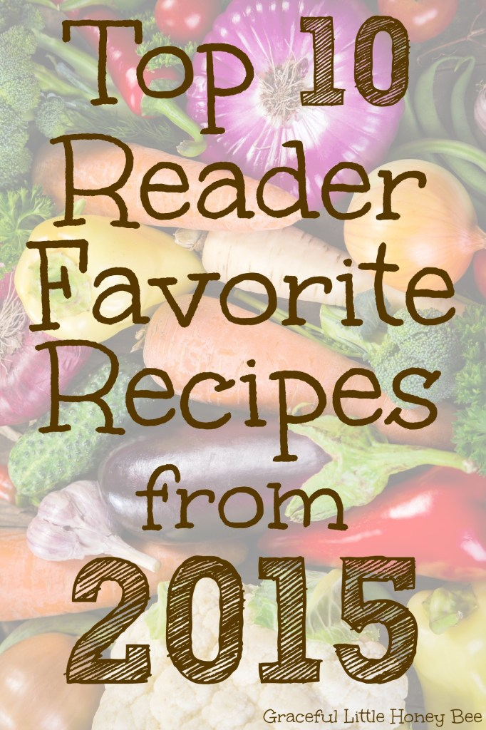 Check out the Top 10 Reader Favorite Recipes from 2015 on gracefullittlehoneybee.com