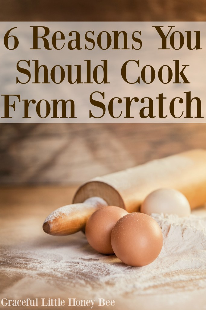 Learn the benefits of cooking from scratch on gracefullittlehoneybee.com