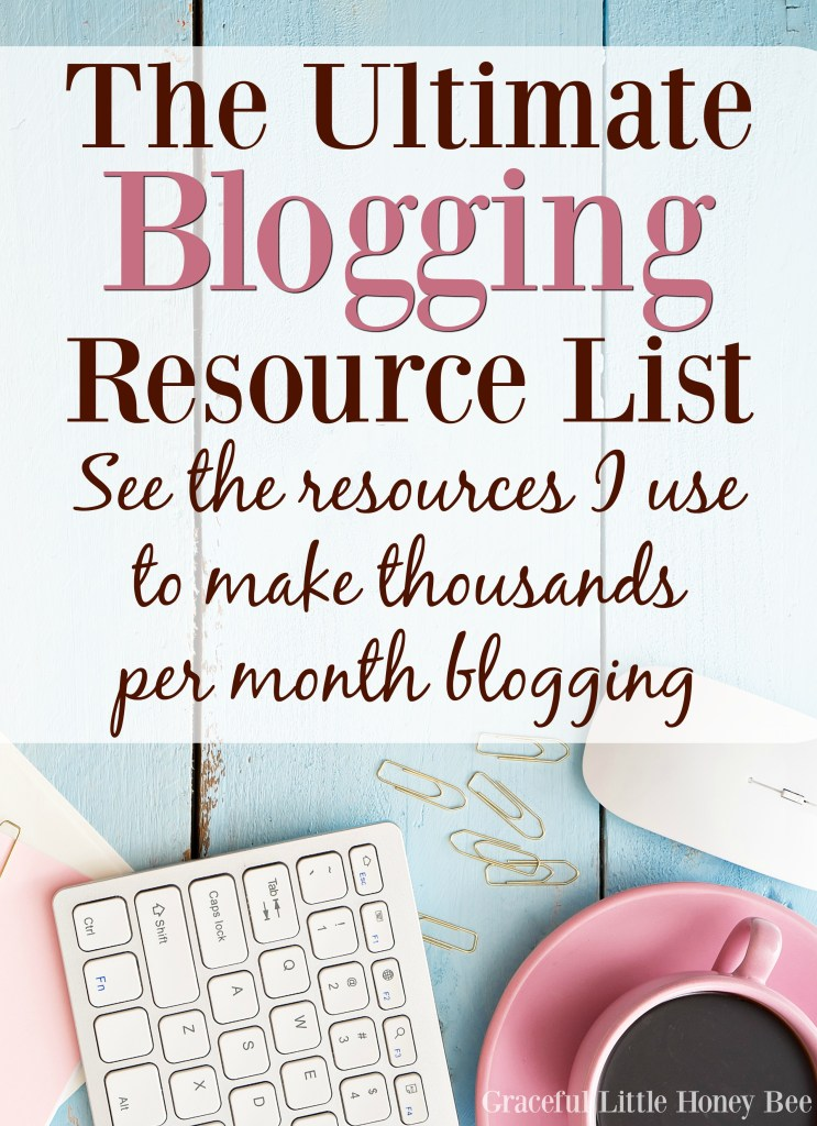 See the ultimate list of blogging resources that I use to make thousands per month blogging on gracefullittlehoneybee.com