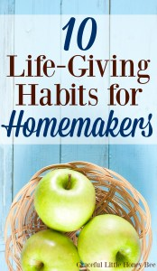If being a homemaker or caregiver has left you feeling drained, then you'll want to check out these 10 Life-Giving Habits that you can employ to feel refreshed and motivated on gracefullittlehoneybee.com