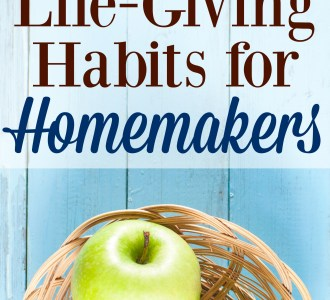 10 Life-Giving Habits for Homemakers