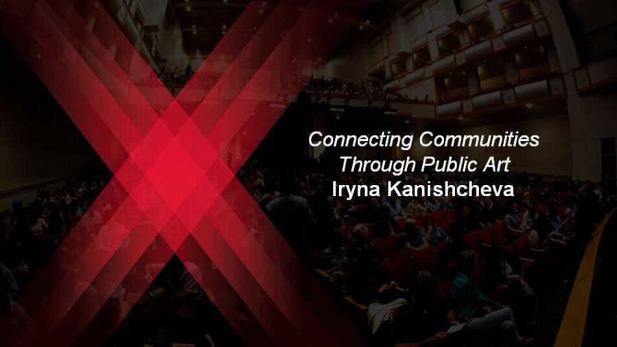 Iryna Kanishcheva, TED Talk 'Connecting Communities Through Public Art' 2017