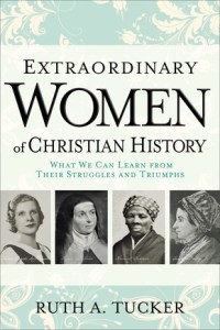 Extraordinary Women of Christian History by Ruth A. Tucker