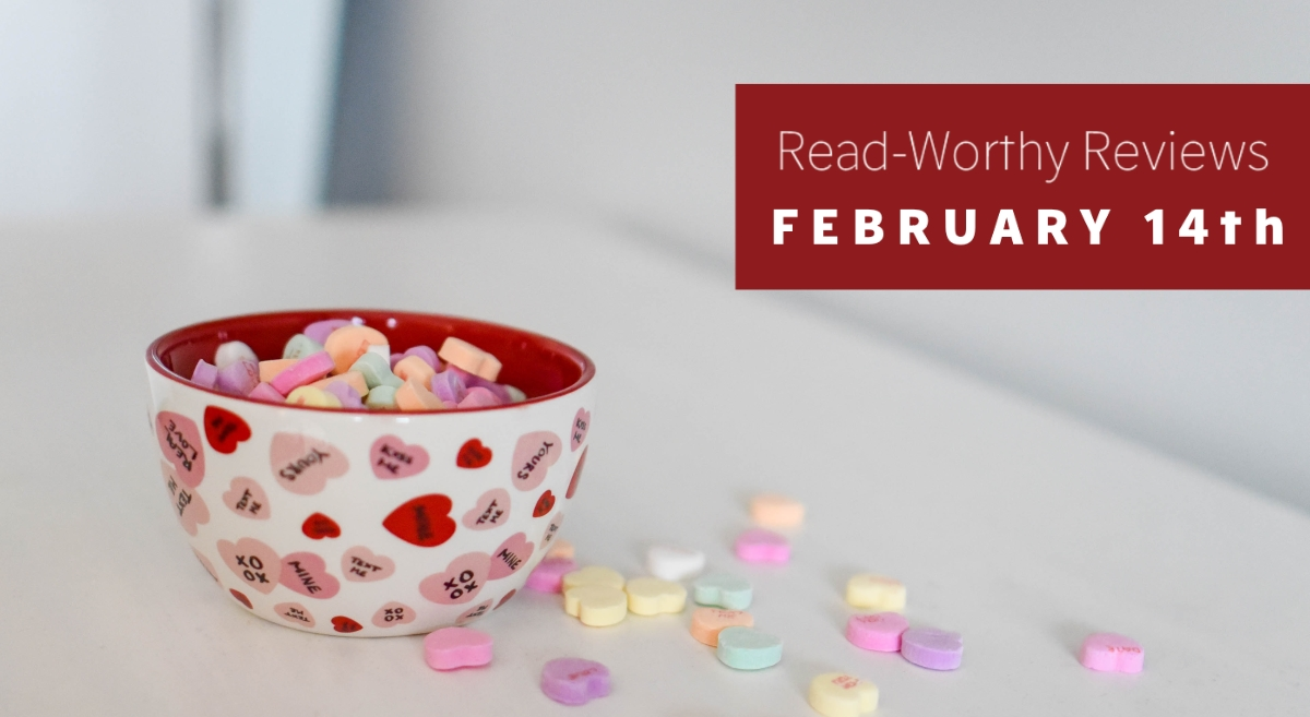 Read-Worthy Reviews - February 14th