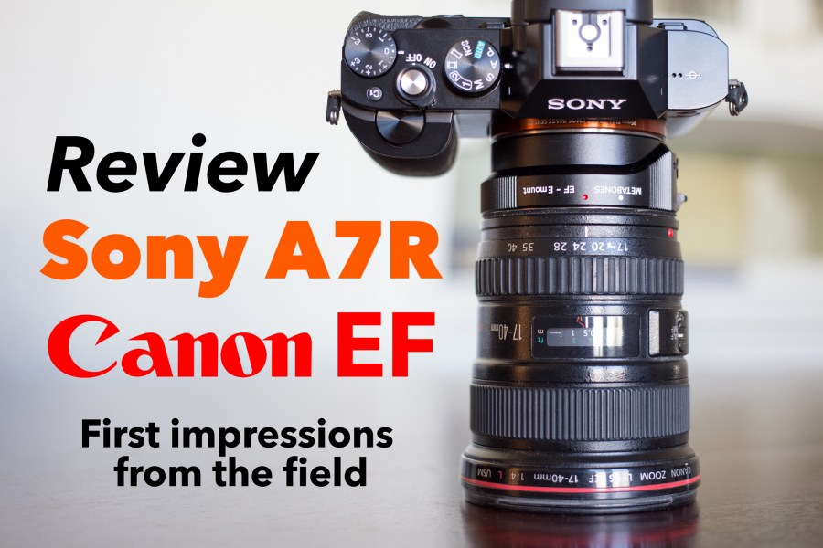 Sony A7R Review with Canon EF Lenses