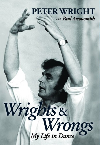 Wrights & Wrongs, My Life in Dance by Peter Wright with Paul Arrowsmith