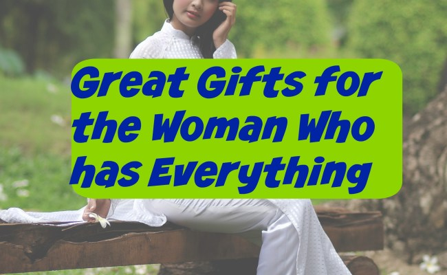 Great Gifts For Women Who Have Everything They Need