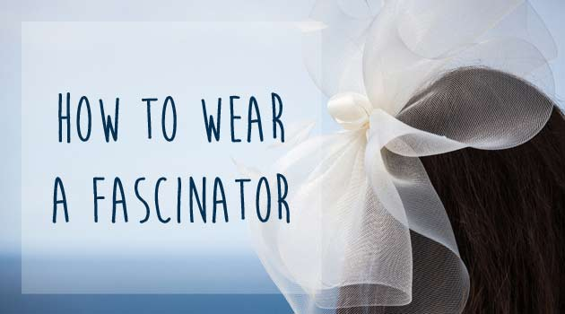 How to Wear a Wedding Fascinator