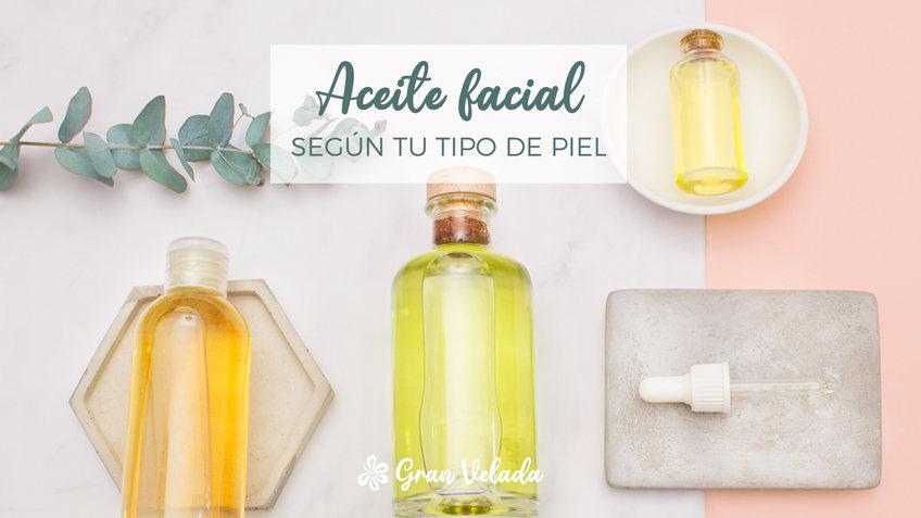 Aceite facial segun tu  tipo de piel