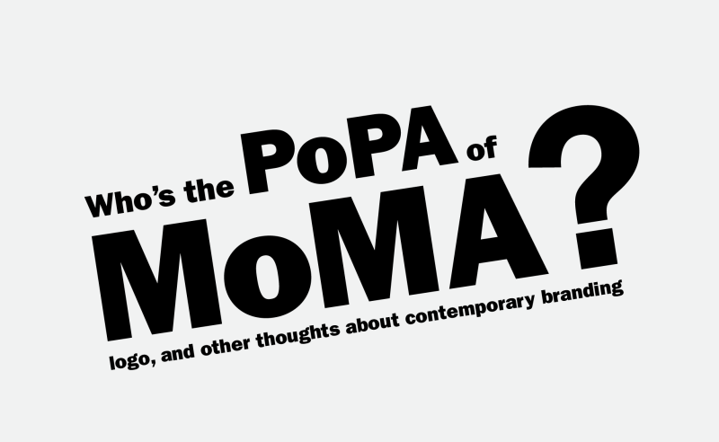 Who is the PoPA of the MoMA logo? <br/></noscript>Thoughts about contemporary branding