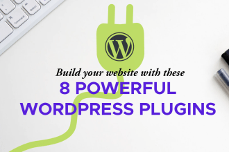 Build your Website with these 8 Powerful WordPress Plugins