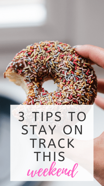 3 Tips to Stay On Track This Weekend