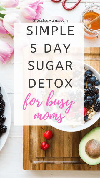 Simple 5 Day Sugar Detox for Busy Moms