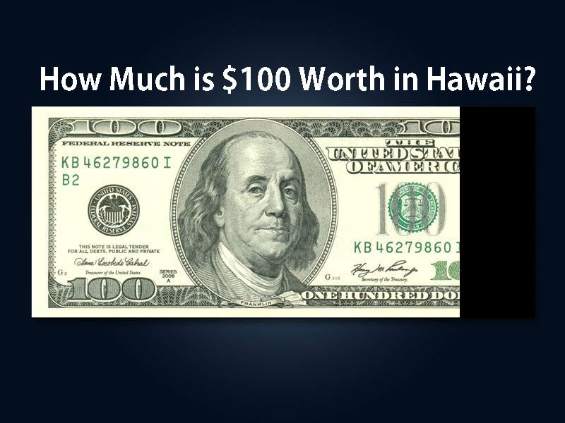 What is $100 Really Worth in Hawaii?
