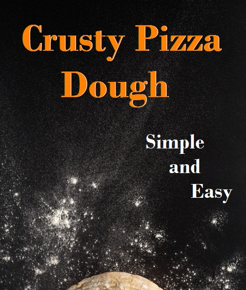 Crusty Pizza Dough – Simple and Easy