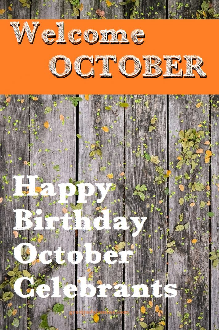 WELCOME OCTOBER-HAPPY BIRTHDAY TO ALL