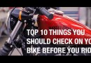 Top 10 Things You Should Check On Your Bike Before You Ride