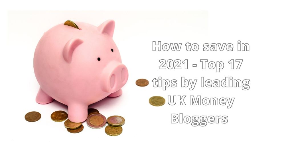 How to save in 2021 - Top 17 tips by leading UK Money Bloggers
