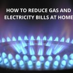 How to reduce gas and electrcitiy bills at home.