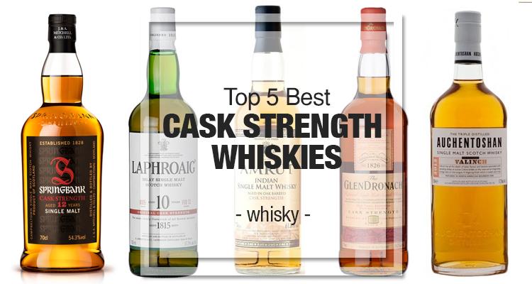 Top 5 Cask Strength Whiskies