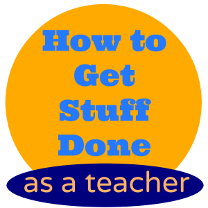 how to get stuff done as a teacher