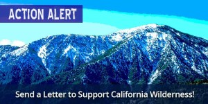 Jan19-CA-Wilderness-Bills-Action-Alert-Get-Involved/